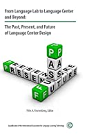 From Language Lab to Language Center and Beyond: The Past, Present, and Future of Language Center Design