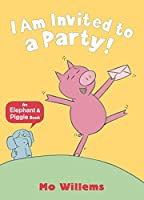 I Am Invited to a Party! (Elephant and Piggie)