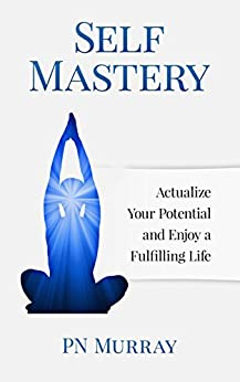 Self-Mastery: Actualize Your Potential and Enjoy a Fulfilling Life by [Murray, PN]