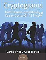Cryptograms Most Famous Inspirational Sports Quotes Of All Time Large Print Cryptoquotes Volume 1: Funny Unique Challenge for player coach trainer. Special Daily Logic Game for Kid Adult Senior to Improve Memory Keep Brain Sharp