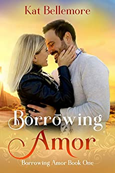 Borrowing Amor (Borrowing Amor Book One): A Sweet Small-Town Romance by [Bellemore, Kat]