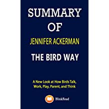SUMMARY of Jennifer Ackerman; The Bird Way: A New Look at How Birds Talk, Work, Play, Parent, and Think