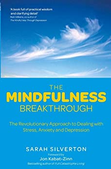 The Mindfulness Breakthrough: The Revolutionary Approach to Dealing with Stress, Anxiety and Depression by [Silverton, Sarah]