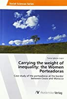 Carrying the weight of inequality: the Women Porteadoras: Case study of the porteadoras at the border between Ceuta and Morocco
