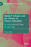 Waldorf Schools and the History of Steiner Education: An International View of 100 Years (Palgrave Studies in Alternative Education)