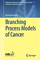 Branching Process Models of Cancer (Mathematical Biosciences Institute Lecture Series)
