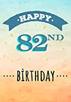 Happy 82nd Birthday: Keepsake Journal Notebook Space For Best Wishes, Messages & Doodling