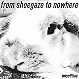 from shoegaze to nowhere 画像