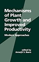 Mechanisms of Plant Growth and Improved Productivity Modern Approaches (Books in Soils, Plants, and the Environment)