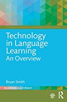 Technology in Language Learning: An Overview (The Routledge E-Modules on Contemporary Language Teaching)