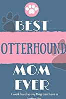 Best  Otterhound Mom Ever Notebook  Gift: Lined Notebook  / Journal Gift, 120 Pages, 6x9, Soft Cover, Matte Finish