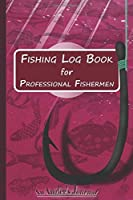 "Fishing Log Book for Professional Fishermen + Fishing Trip Checklist: An Anglers Journal to take notes & Records of Date, Time, Weather, Location, Water Conditions, Tide & Moon phases and more; A 6""x 9"" fishing logbook journal, Perfect size for Travel."