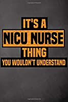 It's A NICU Nurse Thing You Wouldn't Understand: NICU Nurse Notebook / Journal / Diary,Notebook 6x9 dimension|120pages|College Ruled,NICU Nurse Gift