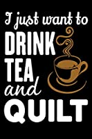 I Just Want To Drink Tea And Quilt: Quilting Project Journal Notebook Gifts. Best Quilting Project Journal Notebook for Quilters who loves Quilting. Funny Quilting Project journal Gifts is the perfect Project Journal Gifts For Quilters.