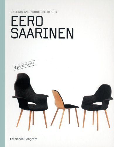 Eero Saarinen: Objects and Furniture Design (By Architects)