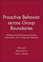 Proactive Behavior across Group Boundaries: Seeking and Maintaining Positive Interactions with Outgroup Members (Journal of Social Issues (JOSI))