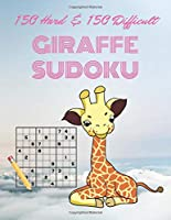 150 Hard & 150 Difficult GIRAFFE SUDOKU: Improve Your Game With This Two Level Book