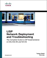 LISP Network Deployment and Troubleshooting: The Complete Guide to LISP Implementation on IOS-XE, IOS-XR, and NX-OS (Networking Technology)