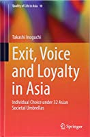 Exit, Voice and Loyalty in Asia: Individual Choice under 32 Asian Societal Umbrellas (Quality of Life in Asia)