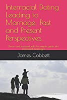 Interracial Dating Leading to Marriage: Past and Present Perspectives.: Thrive and succeed with this simple guide into interracial marriages.
