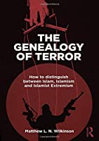 The Genealogy of Terror: How to distinguish between Islam, Islamism and Islamist Extremism (Law and Religion)