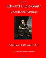 Edward Lucie-Smith: Uncollected Writings-Studies of Western Art (Cv/Visual Arts Research)