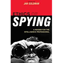 Ethics of Spying: A Reader for the Intelligence Professional (Security and Professional Intelligence Education Series)