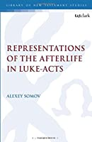 Representations of the Afterlife in Luke-Acts (The Library of New Testament Studies)