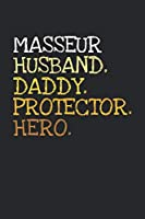 Masseur. Daddy. Husband. Protector. Hero.: 6x9   notebook   dotgrid   120 pages   daddy   husband
