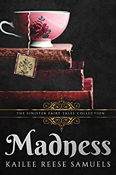 Madness by [Samuels, Kailee Reese, Collections, Sinister]