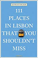 111 Places in Lisbon That You Shouldn't Miss (111 Places in .... That You Must Not Miss)