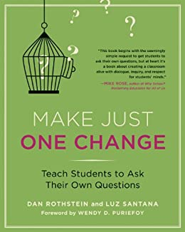 [Rothstein , Dan, Santana, Luz]のMake Just One Change: Teach Students to Ask Their Own Questions (English Edition)