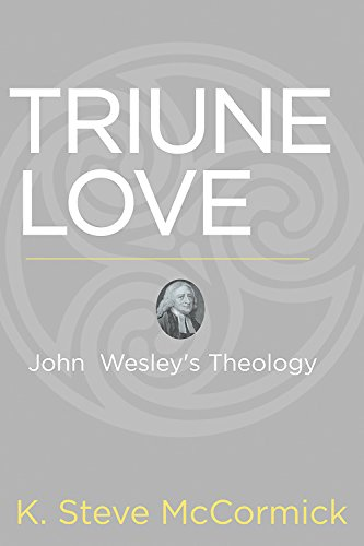 Triune Love: John Wesley's Theology (English Edition)
