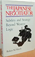 The Japanese Negotiator: Subtlety and Strategy Beyond Western Logic