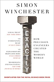 Exactly: How Precision Engineers Created the Modern World by [Winchester, Simon]