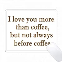 私はコーヒーよりもあなたを愛していますが、いつもコーヒーの前ではありません。褐色。 PC Mouse Pad パソコン マウスパッド