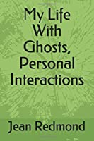 My Life With Ghosts, Personal Interactions