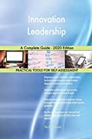 Innovation Leadership A Complete Guide - 2020 Edition