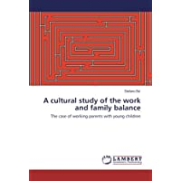 A cultural study of the work and family balance: The case of working parents with young children