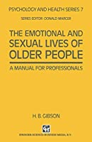 The Emotional and Sexual Lives of Older People: A Manual For Professionals (Psychology And Health Series)