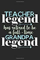 Teacher Legend Has Retired To Be A Full-Time Grandpa Legend: Notebook A5 Size, 6x9 inches, 120 lined Pages, Retired Teacher Grandpa Grandfather