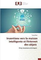 Inventions vers la maison intelligente et l'Internet des objets: Cinq nouveaux prototypes