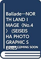 Ballade―NORTH LAND IMAGE〈No.4〉 (SEISEISHA PHOTOGRAPHIC SERIES)