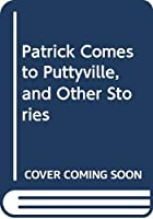 Patrick Comes to Puttyville, and Other Stories