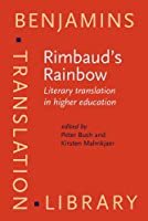 Rimbaud's Rainbow: Literary Translation in Higher Education (Benjamins Translation Library)
