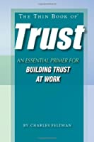The Thin Book of Trust: An Essential Primer for Building Trust at Work