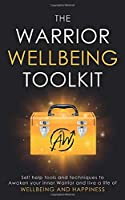 The Warrior Wellbeing Toolkit: Self Help Tools And Techniques To Awaken Your Inner Warrior And Live A Life Of Wellbeing And Happiness