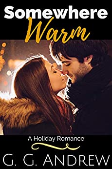 Somewhere Warm: A Holiday Romance by [Andrew, G.G.]