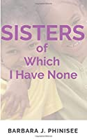 SISTERS of Which I Have None.