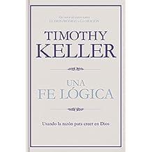 Una fe lógica: Usando la razón para creer en Dios (Spanish Edition)